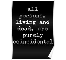 all persons, living and dead, are purely coincidental Poster