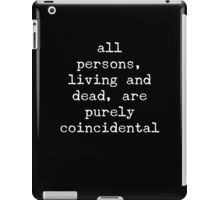 all persons, living and dead, are purely coincidental iPad Case/Skin