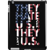 They Hate US Cuz They Ain't US - T-shirts & Hoodies iPad Case/Skin