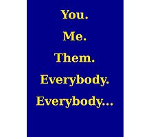 You, me, them, everybody, everybody... Photographic Print