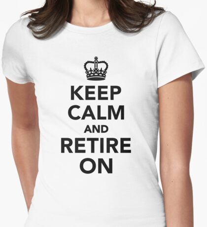 Keep calm and retire on Womens Fitted T-Shirt