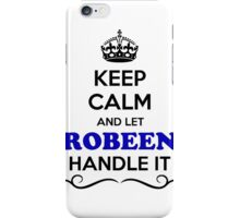 Keep Calm and Let ROBEEN Handle it iPhone Case/Skin