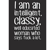 I am an intelligent classy well educated woman who says fuck a lot Photographic Print