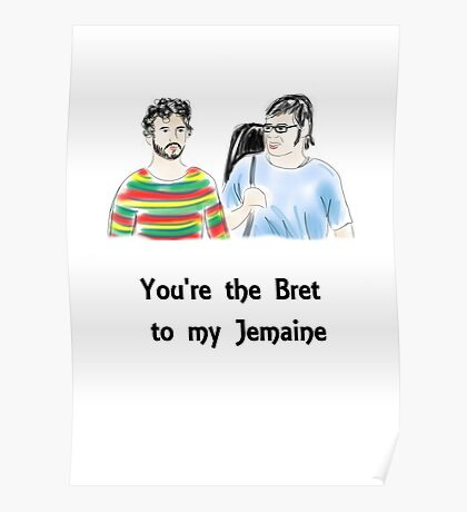 You're the Bret to my Jemaine Poster