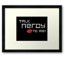 Talk nerdy to me! Framed Print