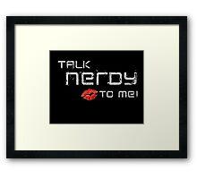 Talk nerdy to me! Framed Print