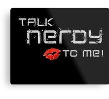 Talk nerdy to me! Metal Print