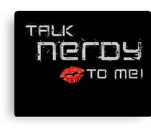 Talk nerdy to me! Canvas Print