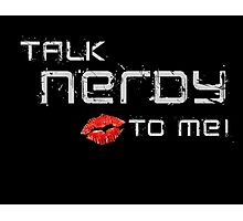 Talk nerdy to me! Photographic Print