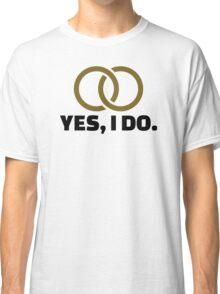 Yes I do wedding Classic T-Shirt