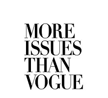 MORE ISSUES THAN VOGUE Typography Art by milalala