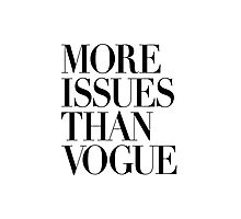 MORE ISSUES THAN VOGUE Typography Art Photographic Print