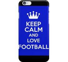 Keep Calm And Love Football iPhone Case/Skin