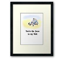 You're the Jesse to my Walt Framed Print