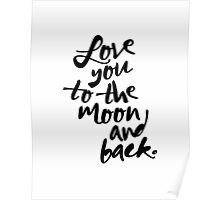 LOVE YOU TO THE MOON AND BACK Typography Art Poster