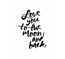LOVE YOU TO THE MOON AND BACK Typography Art Photographic Print