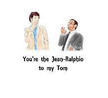 You're the Jean-Ralphio to my Tom Photographic Print