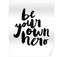 BE YOUR OWN HERO Typography Art Poster