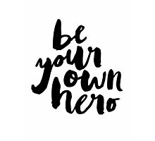 BE YOUR OWN HERO Typography Art Photographic Print