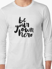 BE YOUR OWN HERO Typography Art Long Sleeve T-Shirt
