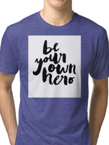BE YOUR OWN HERO Typography Art Tri-blend T-Shirt