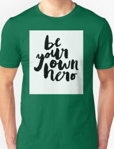 BE YOUR OWN HERO Typography Art Unisex T-Shirt