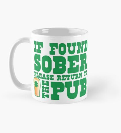 IF FOUND SOBER please return to the PUB with green pint of beer Mug