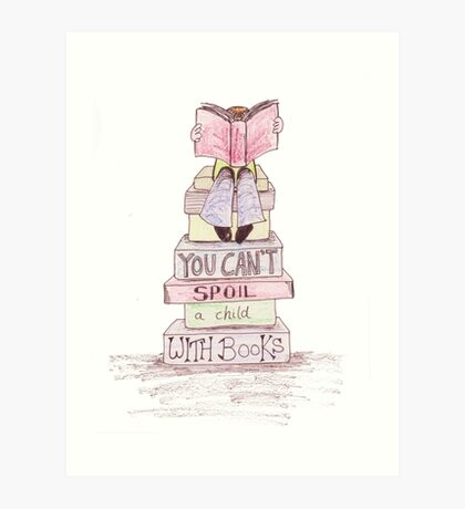 You Can't Spoil a Child with Books Art Print