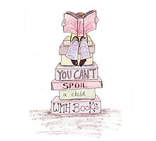 You Can't Spoil a Child with Books Photographic Print