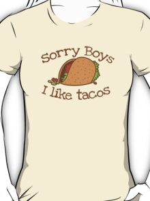 Sorry Boys I like TACOs T-Shirt
