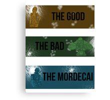 The Good, The Bad, The Mordecai. Canvas Print