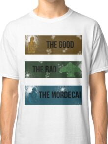 The Good, The Bad, The Mordecai. Classic T-Shirt