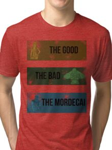 The Good, The Bad, The Mordecai. Tri-blend T-Shirt