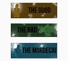 The Good, The Bad, The Mordecai. Unisex T-Shirt