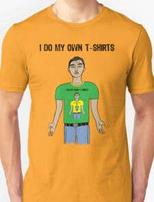 I do my own t-shirts T-Shirt