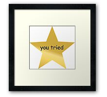 You Tried Gold Star Framed Print