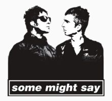 SOME MIGHT SAY.. by CrispGraphics