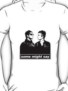 SOME MIGHT SAY.. T-Shirt