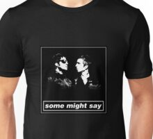 SOME MIGHT SAY.. (BLACK & WHITE BORDER) Unisex T-Shirt