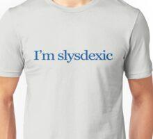 I'm slysdexic Unisex T-Shirt