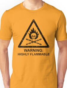 Warning: Highly Flammable Unisex T-Shirt