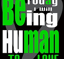 today i will being human to love by creativecm