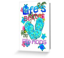Life Is Better In Flip Flops Greeting Card