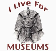 I Live For Museums by Vy Solomatenko