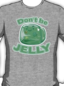 Gelatinous Cube - Don't Be Jelly T-Shirt