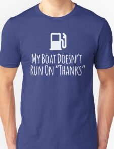 Hilarious Limited Edition 'My Boat Doesn't Run on Thanks' T-Shirt T-Shirt