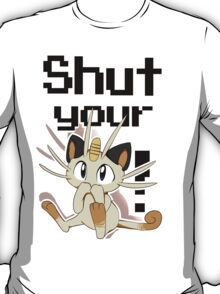 Shut Your Meowth! T-Shirt