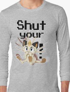 Shut Your Meowth! Long Sleeve T-Shirt