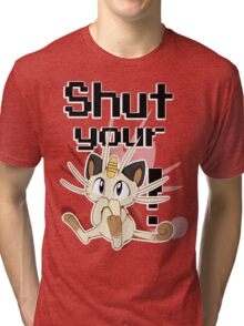 Shut Your Meowth! Tri-blend T-Shirt