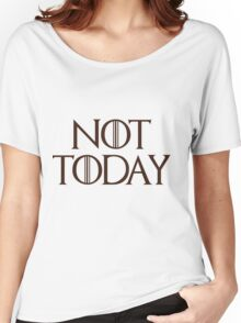 Not Today - Game of Thrones Women's Relaxed Fit T-Shirt